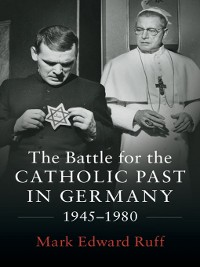 Cover The Battle for the Catholic Past in Germany, 1945–1980