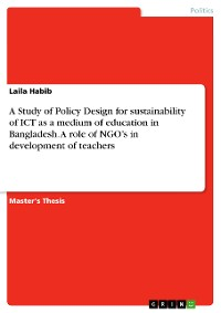 Cover A Study of Policy Design for sustainability of ICT as a medium of education in Bangladesh. A role of NGO's in development of teachers