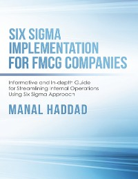 Cover Six Sigma Implementation for FMCG Companies: Informative and In-depth Guide for Streamlining Internal Operations Using Six Sigma Approach