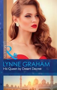Cover His Queen By Desert Decree (Mills & Boon Modern) (Wedlocked!, Book 89)