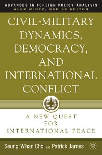 Cover Civil-Military Dynamics, Democracy, and International Conflict