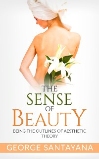 Cover The Sense of Beauty: Being the Outlines of Aesthetic Theory