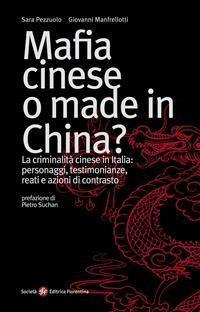 Cover Mafia cinese o made in China? La criminalità cinese in Italia: personaggi, testimonianze, reati e azioni di contrasto