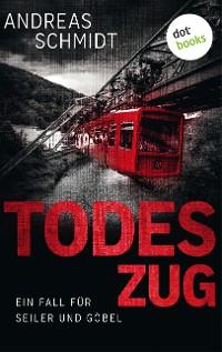 Cover Todeszug: Ein Fall für Seiler und Göbel - Erster Roman