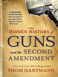Cover The Hidden History of Guns and the Second Amendment