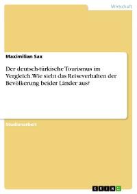 Cover Der deutsch-türkische Tourismus im Vergleich. Wie sieht das Reiseverhalten der Bevölkerung beider Länder aus?