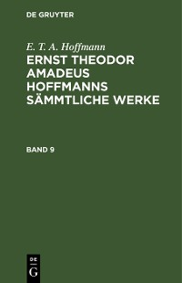 Cover E. T. A. Hoffmann: Ernst Theodor Amadeus Hoffmanns sämmtliche Werke. Band 9