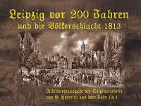 Cover Leipzig vor 200 Jahren und die Völkerschlacht 1813