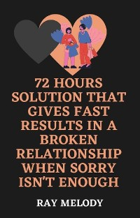 Cover 72 Hours Solution That Gives Fast Results In A Broken Relationship When Sorry Isn't Enough