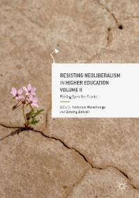 Cover Resisting Neoliberalism in Higher Education Volume II