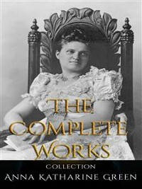 Cover Anna Katharine Green: The Complete Works