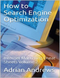Cover How to Search Engine Optimization - Internet Marketing Cheat Sheets Volume 2