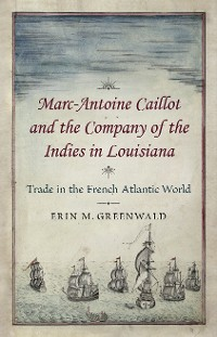Cover Marc-Antoine Caillot and the Company of the Indies in Louisiana