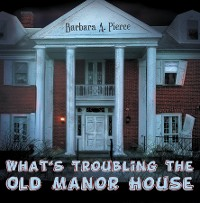 Cover What's Troubling the Old Manor House