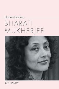 Cover Understanding Bharati Mukherjee