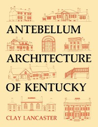 Cover Antebellum Architecture of Kentucky