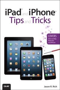 Cover iPad and iPhone Tips and Tricks (Covers iOS 6 on iPad, iPad mini, and iPhone)