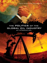 Cover The Politics of the Global Oil Industry
