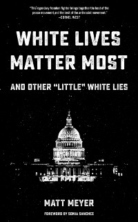 Cover White Lives Matter Most: And Other 'little' White Lies