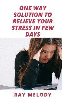 Cover One Way Solution To Relieve Your Stress In Few Days