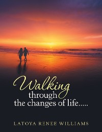 Cover Walking Through the Changes of Life.....