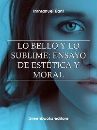 Cover Lo bello y lo sublime: ensayo de estética y moral