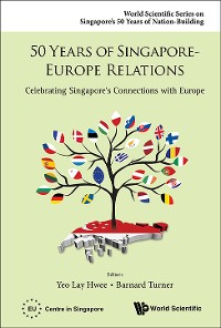 Cover 50 Years Of Singapore-europe Relations: Celebrating Singapore's Connections With Europe