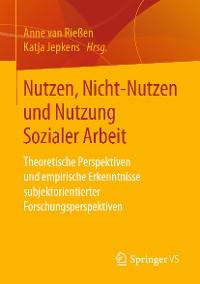Cover Nutzen, Nicht-Nutzen und Nutzung Sozialer Arbeit