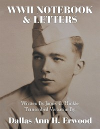 Cover WWII Notebook & Letters: Written By James C. Hinkle Transcribed Verbatim By