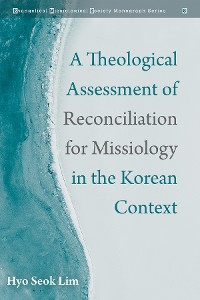 Cover A Theological Assessment of Reconciliation for Missiology in the Korean Context