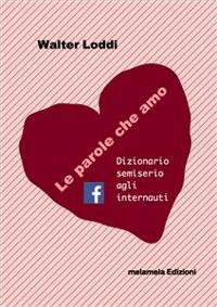 Cover Le parole che amo - Dizionario semiserio agli internauti