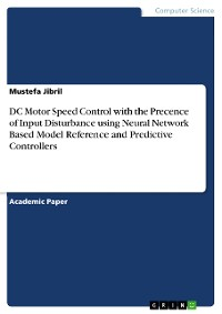 Cover DC Motor Speed Control with the Precence of Input Disturbance using Neural Network Based Model Reference and Predictive Controllers