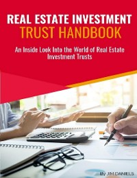 Cover Real Estate Investment Trust Handbook:  An Inside Look Into the World of Real Estate Investment Trusts