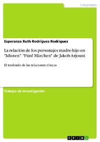 """Cover La relación de los personajes madre-hijo en """"Idioten"""". """"Fünf Märchen"""" de Jakob Arjouni"""