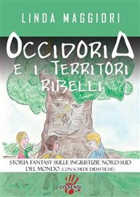 Cover Occidoria e i territori ribelli. Storia fantasy sulle ingiustizie nord-sud del mondo