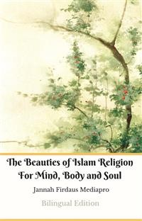 Cover The Beauties of Islam Religion For Mind, Body and Soul Bilingual Edition