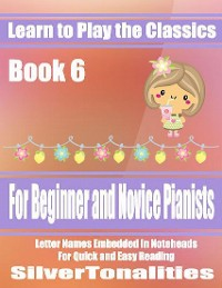 Cover Learn to Play the Classics Book 6 - For Beginner and Novice Pianists Letter Names Embedded In Noteheads for Quick and Easy Reading