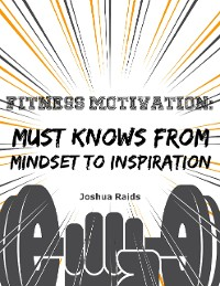 Cover Fitness Motivation: Must Knows from Mindset to Inspiration