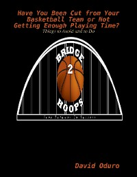 Cover Have You Been Cut from Your Basketball Team or Not Getting Enough Playing Time? Things to Avoid and to Do