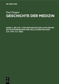 Cover Von der Medizin der Aufklärung bis zur Begründung der Zellularpathologie (ca. 1740 –ca. 1858)