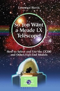 Cover So You Want a Meade LX Telescope!