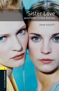 Cover Sister Love and Other Crime Stories Level 1 Oxford Bookworms Library