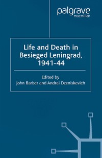 Cover Life and Death in Besieged Leningrad, 1941-1944