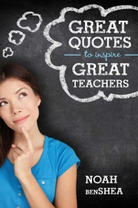 Cover Great Quotes to Inspire Great Teachers