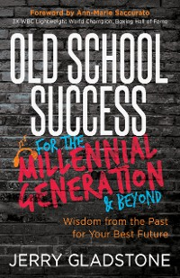 Cover Old School Success for the Millennial Generation & Beyond