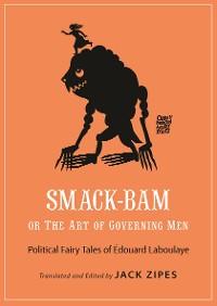 Cover Smack-Bam, or The Art of Governing Men