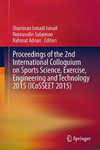 Cover Proceedings of the 2nd International Colloquium on Sports Science, Exercise, Engineering and Technology 2015 (ICoSSEET 2015)