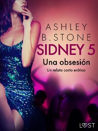 Cover Sidney 5: Una obsesión - un relato corto erótico