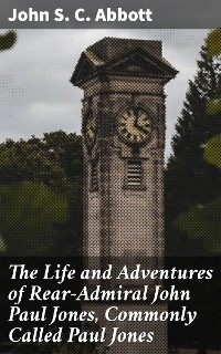 Cover The Life and Adventures of Rear-Admiral John Paul Jones, Commonly Called Paul Jones