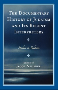 Cover The Documentary History of Judaism and Its Recent Interpreters